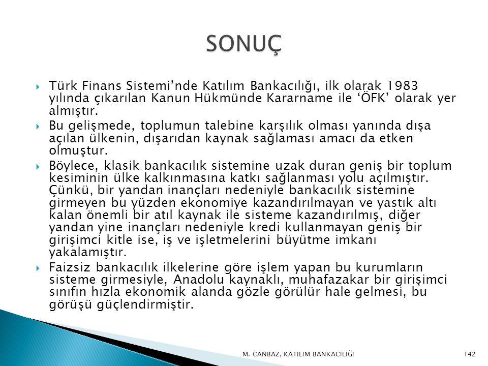 SONUÇ Türk Finans Sistemi'nde Katılım Bankacılığı, ilk olarak 1983 yılında çıkarılan Kanun Hükmünde Kararname ile 'ÖFK' olarak yer almıştır.