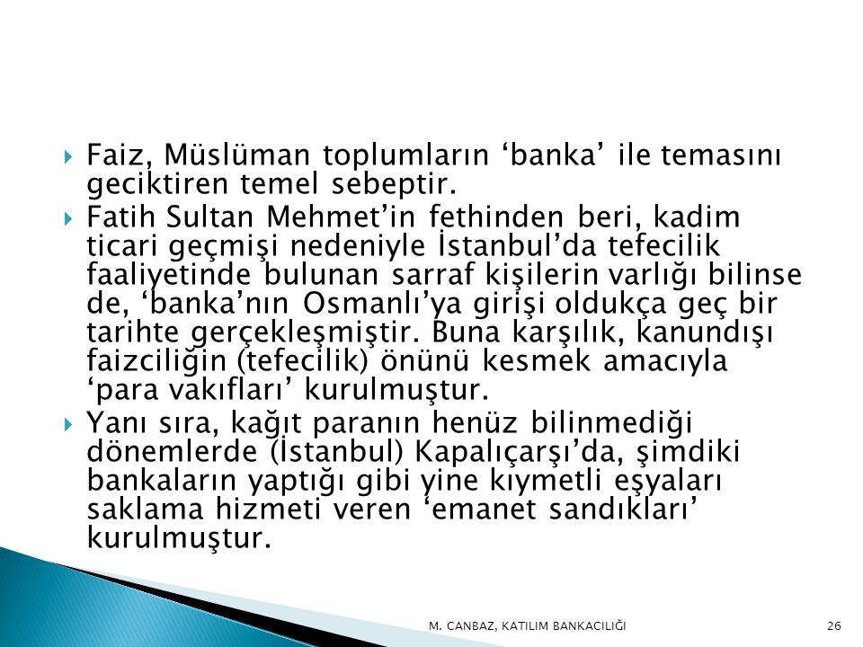 Faiz, Müslüman toplumların 'banka' ile temasını geciktiren temel sebeptir.