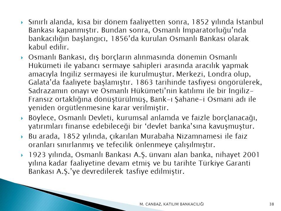 Sınırlı alanda, kısa bir dönem faaliyetten sonra, 1852 yılında İstanbul Bankası kapanmıştır. Bundan sonra, Osmanlı İmparatorluğu'nda bankacılığın başlangıcı, 1856'da kurulan Osmanlı Bankası olarak kabul edilir.