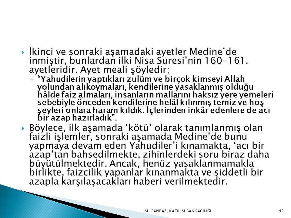 İkinci ve sonraki aşamadaki ayetler Medine'de inmiştir, bunlardan ilki Nisa Suresi'nin 160-161. ayetleridir. Ayet meali şöyledir;