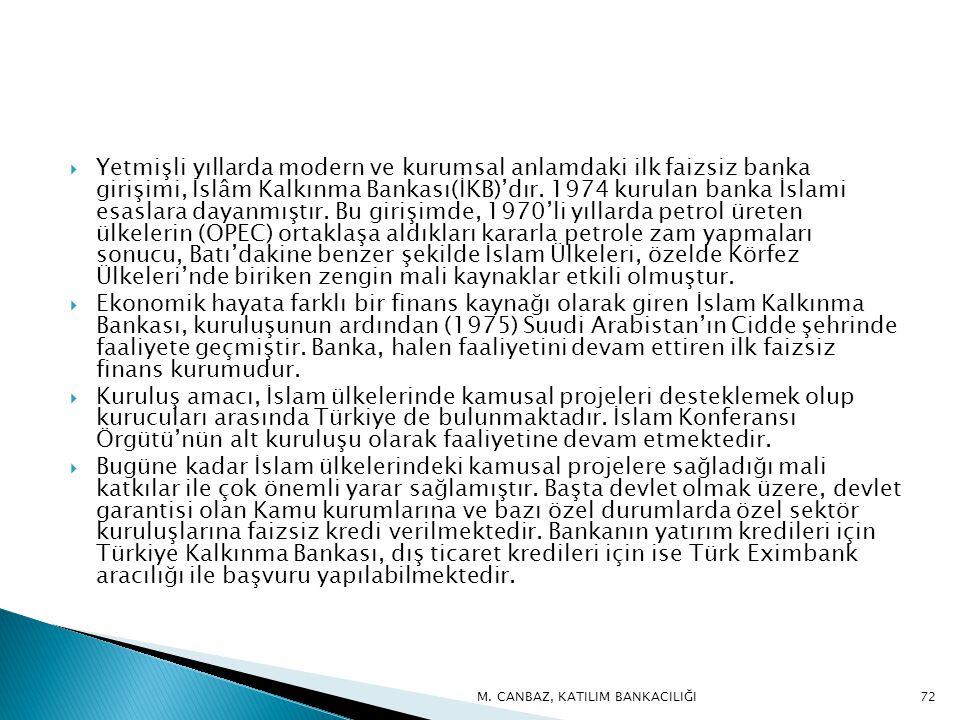 Yetmişli yıllarda modern ve kurumsal anlamdaki ilk faizsiz banka girişimi, İslâm Kalkınma Bankası(İKB)'dır. 1974 kurulan banka İslami esaslara dayanmıştır. Bu girişimde, 1970'li yıllarda petrol üreten ülkelerin (OPEC) ortaklaşa aldıkları kararla petrole zam yapmaları sonucu, Batı'dakine benzer şekilde İslam Ülkeleri, özelde Körfez Ülkeleri'nde biriken zengin mali kaynaklar etkili olmuştur.