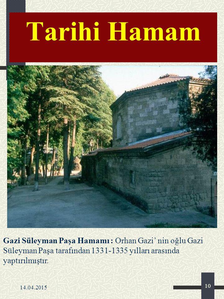 Tarihi Hamam Gazi Süleyman Paşa Hamamı : Orhan Gazi' nin oğlu Gazi Süleyman Paşa tarafından 1331-1335 yılları arasında yaptırılmıştır.