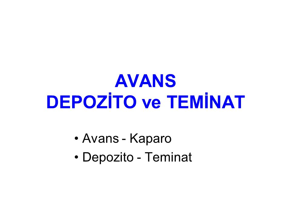 AVANS DEPOZİTO ve TEMİNAT