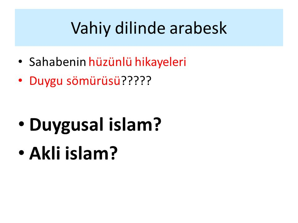 Duygusal islam Akli islam Vahiy dilinde arabesk