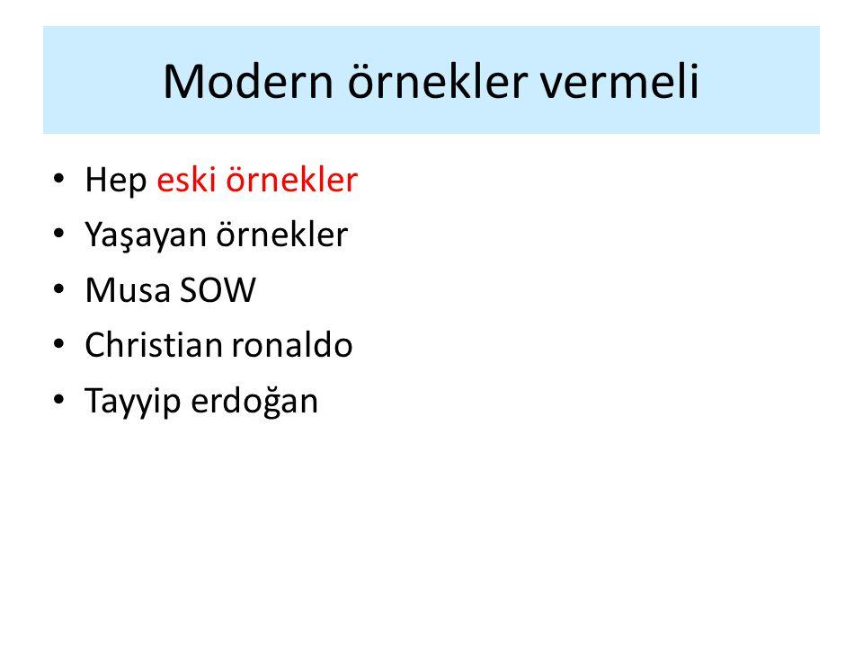 Modern örnekler vermeli