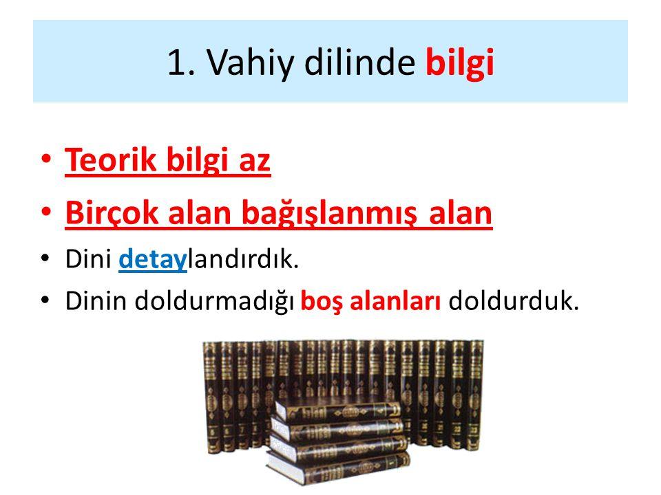 1. Vahiy dilinde bilgi Teorik bilgi az Birçok alan bağışlanmış alan