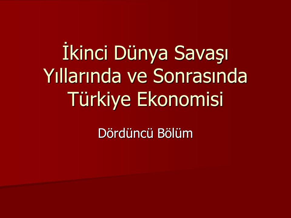 İkinci Dünya Savaşı Yıllarında ve Sonrasında Türkiye Ekonomisi
