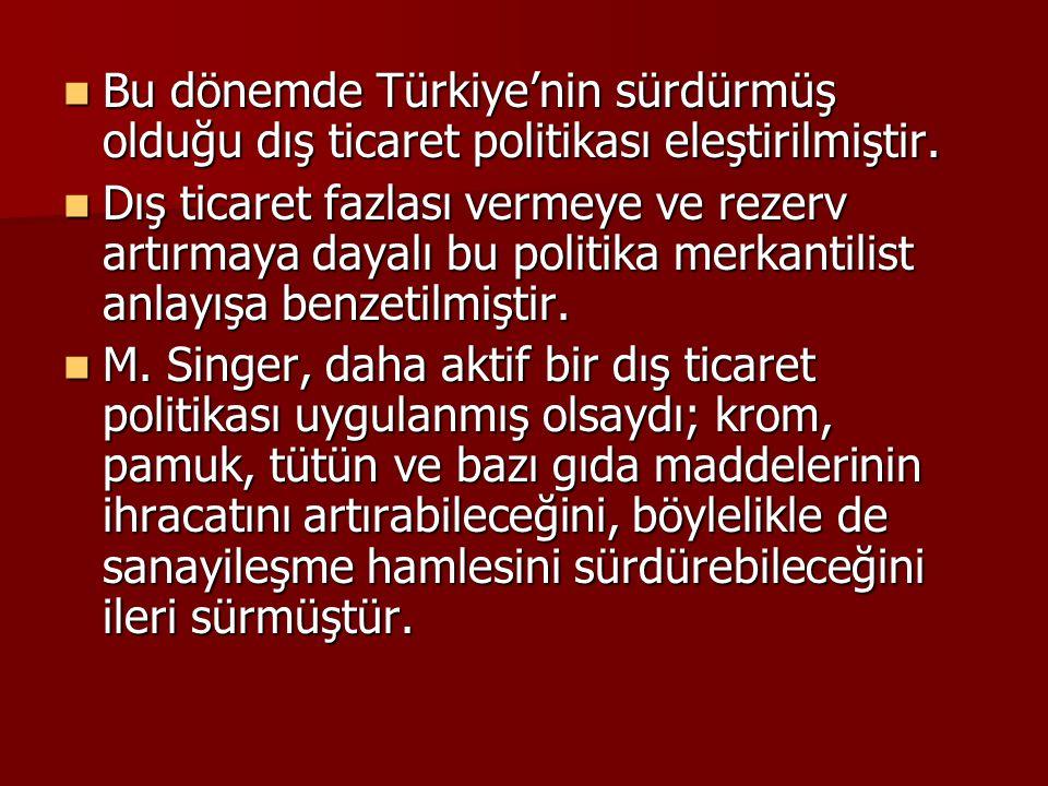 Bu dönemde Türkiye'nin sürdürmüş olduğu dış ticaret politikası eleştirilmiştir.