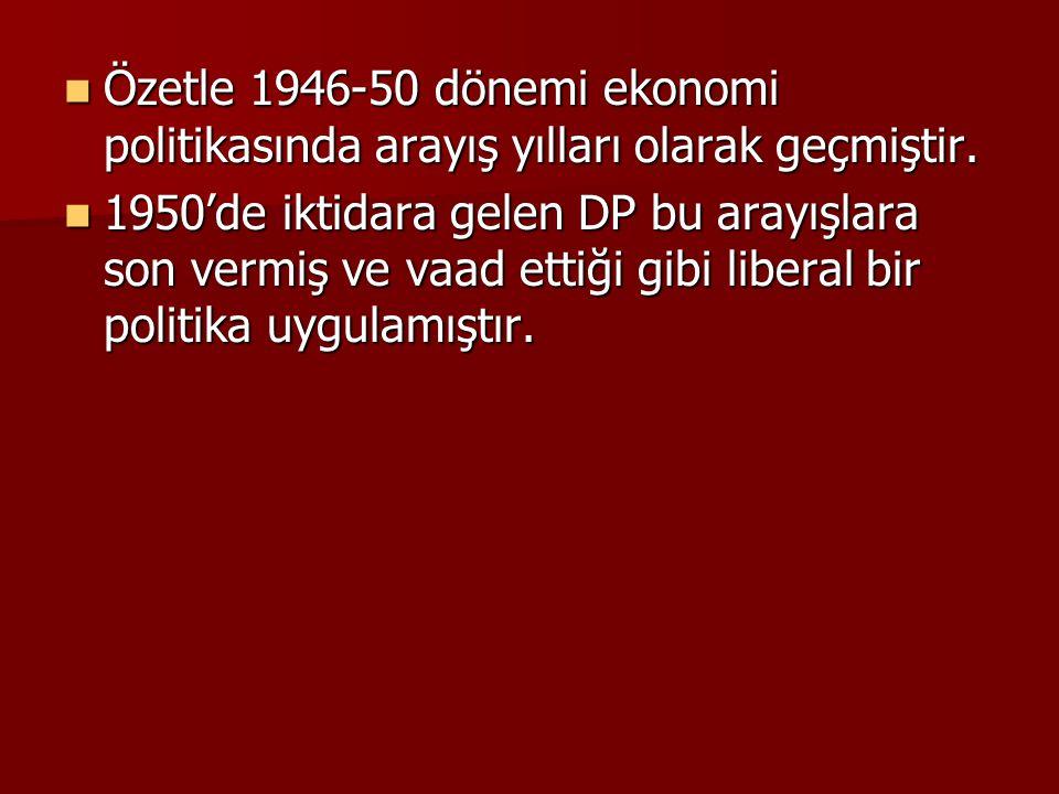 Özetle 1946-50 dönemi ekonomi politikasında arayış yılları olarak geçmiştir.
