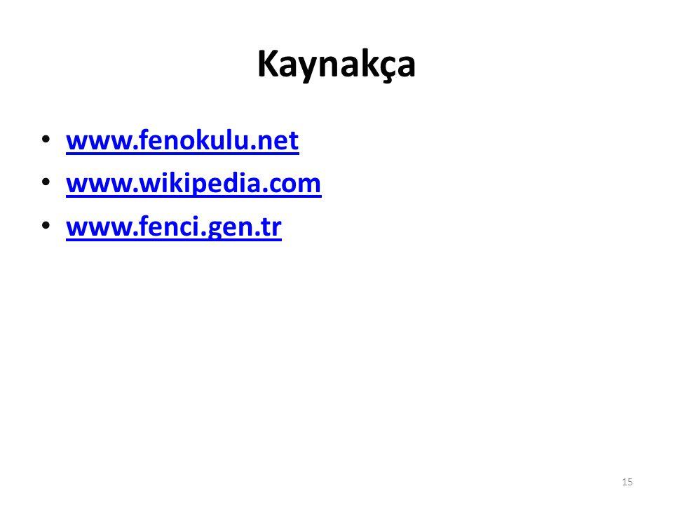 Kaynakça www.fenokulu.net www.wikipedia.com www.fenci.gen.tr