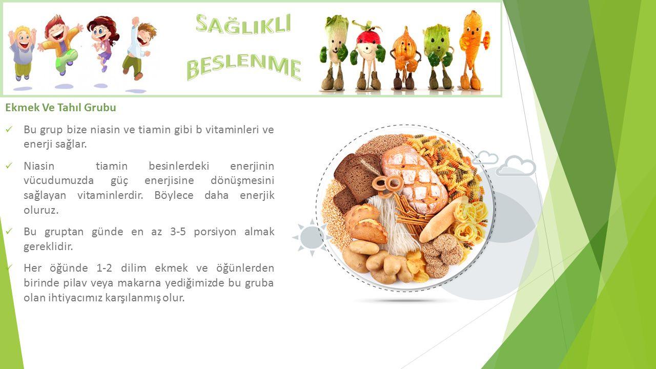 Ekmek Ve Tahıl Grubu Bu grup bize niasin ve tiamin gibi b vitaminleri ve enerji sağlar.