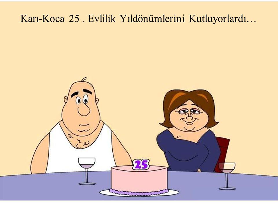 Karı-Koca 25 . Evlilik Yıldönümlerini Kutluyorlardı…