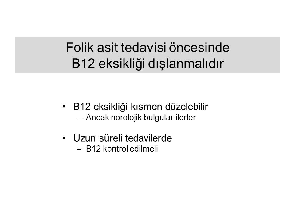 Folik asit tedavisi öncesinde B12 eksikliği dışlanmalıdır