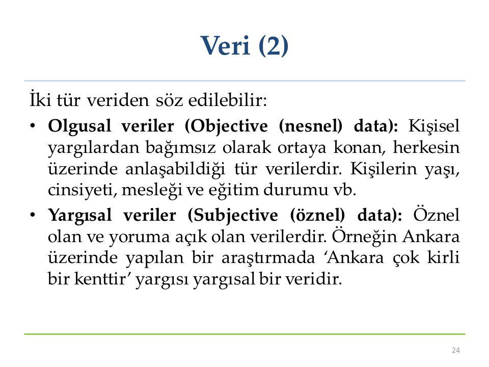 Veri (2) İki tür veriden söz edilebilir: