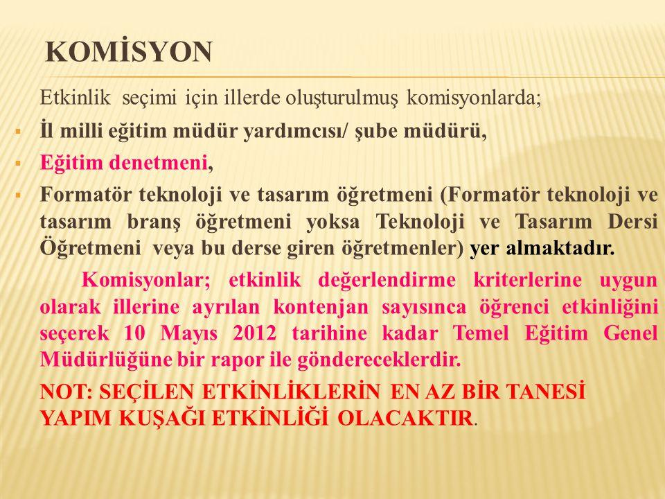 Etkinlik seçimi için illerde oluşturulmuş komisyonlarda;