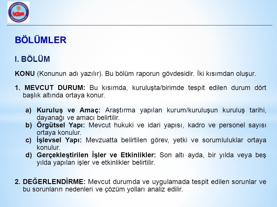 BÖLÜMLER I. BÖLÜM. KONU (Konunun adı yazılır). Bu bölüm raporun gövdesidir. İki kısımdan oluşur.