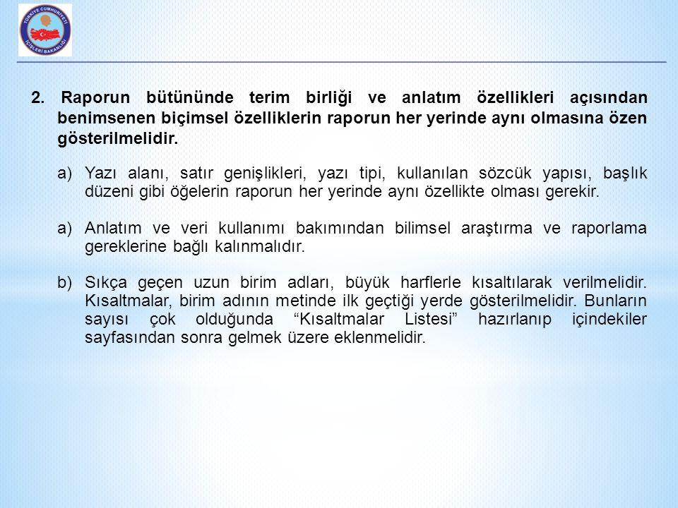 2. Raporun bütününde terim birliği ve anlatım özellikleri açısından benimsenen biçimsel özelliklerin raporun her yerinde aynı olmasına özen gösterilmelidir.