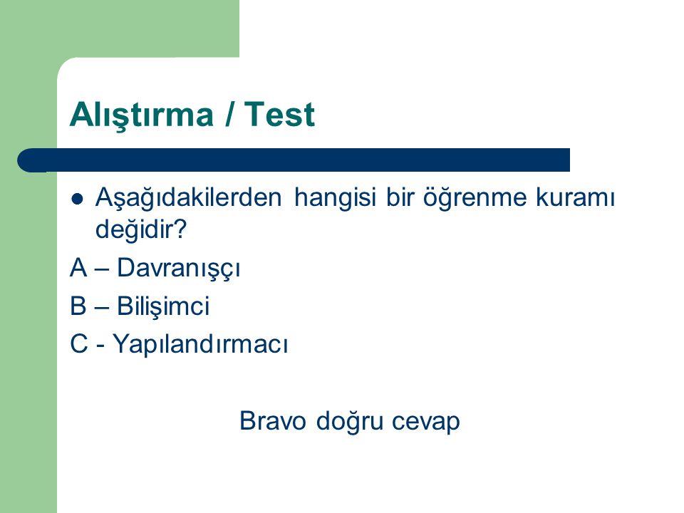 Alıştırma / Test Aşağıdakilerden hangisi bir öğrenme kuramı değidir