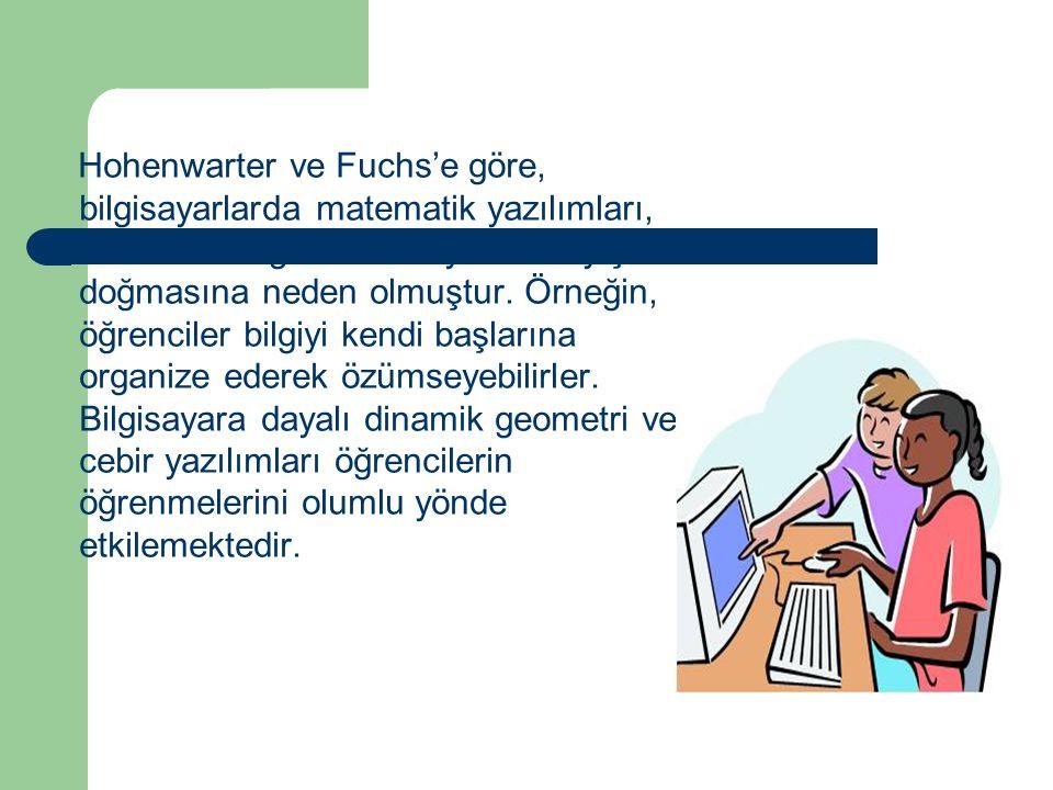 Hohenwarter ve Fuchs'e göre, bilgisayarlarda matematik yazılımları, matematik öğretiminde yeni anlayışların doğmasına neden olmuştur.