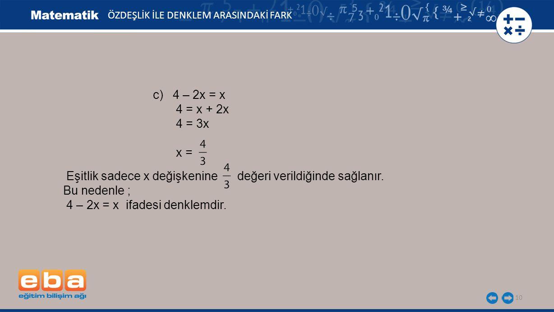 Eşitlik sadece x değişkenine değeri verildiğinde sağlanır.