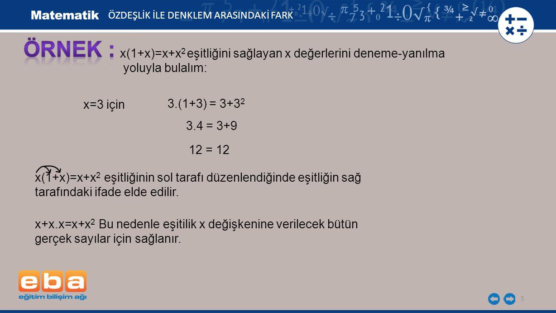 ÖRNEK : x(1+x)=x+x2 eşitliğini sağlayan x değerlerini deneme-yanılma