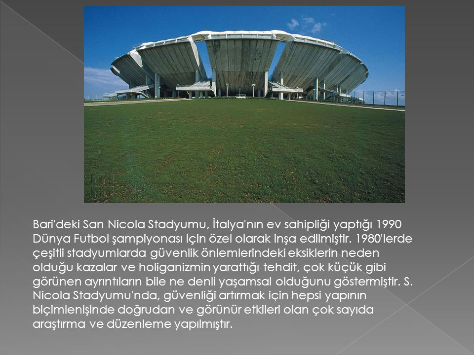 Bari deki San Nicola Stadyumu, İtalya nın ev sahipliği yaptığı 1990 Dünya Futbol şampiyonası için özel olarak inşa edilmiştir.