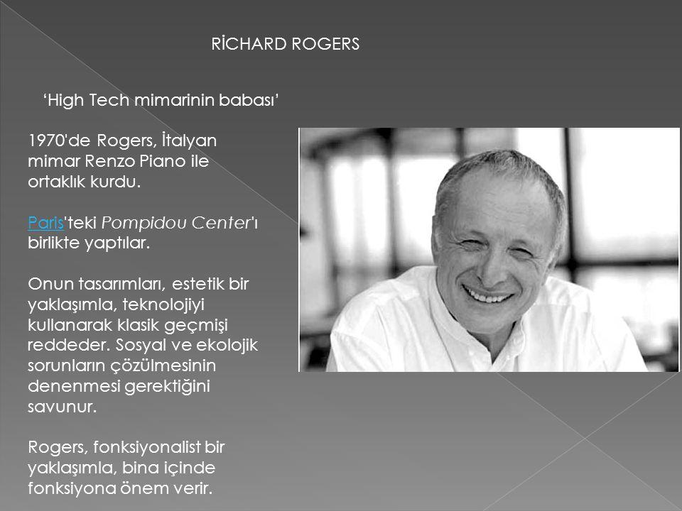 RİCHARD ROGERS 'High Tech mimarinin babası' 1970 de Rogers, İtalyan mimar Renzo Piano ile ortaklık kurdu.