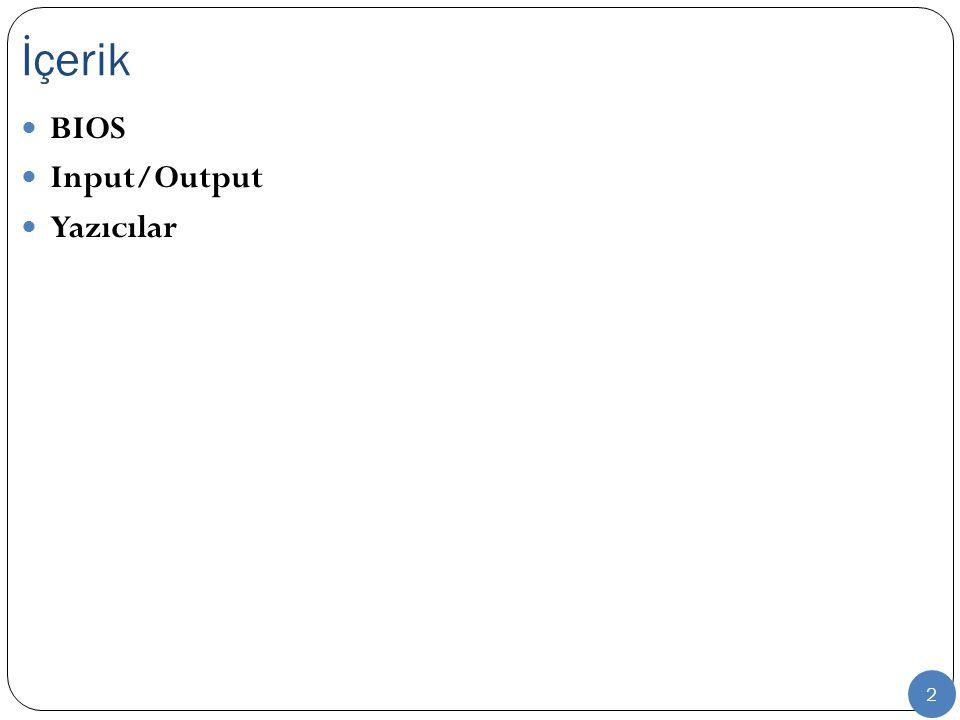İçerik BIOS Input/Output Yazıcılar