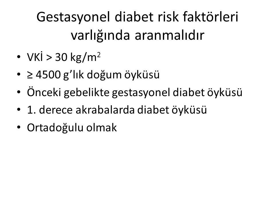 Gestasyonel diabet risk faktörleri varlığında aranmalıdır