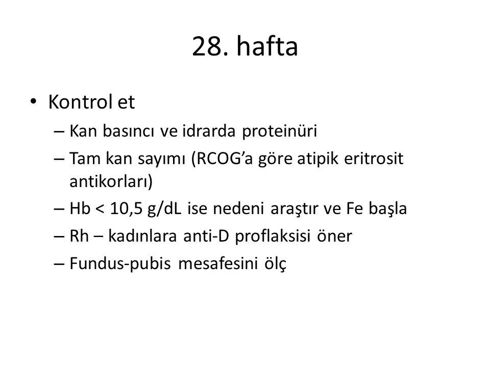 28. hafta Kontrol et Kan basıncı ve idrarda proteinüri