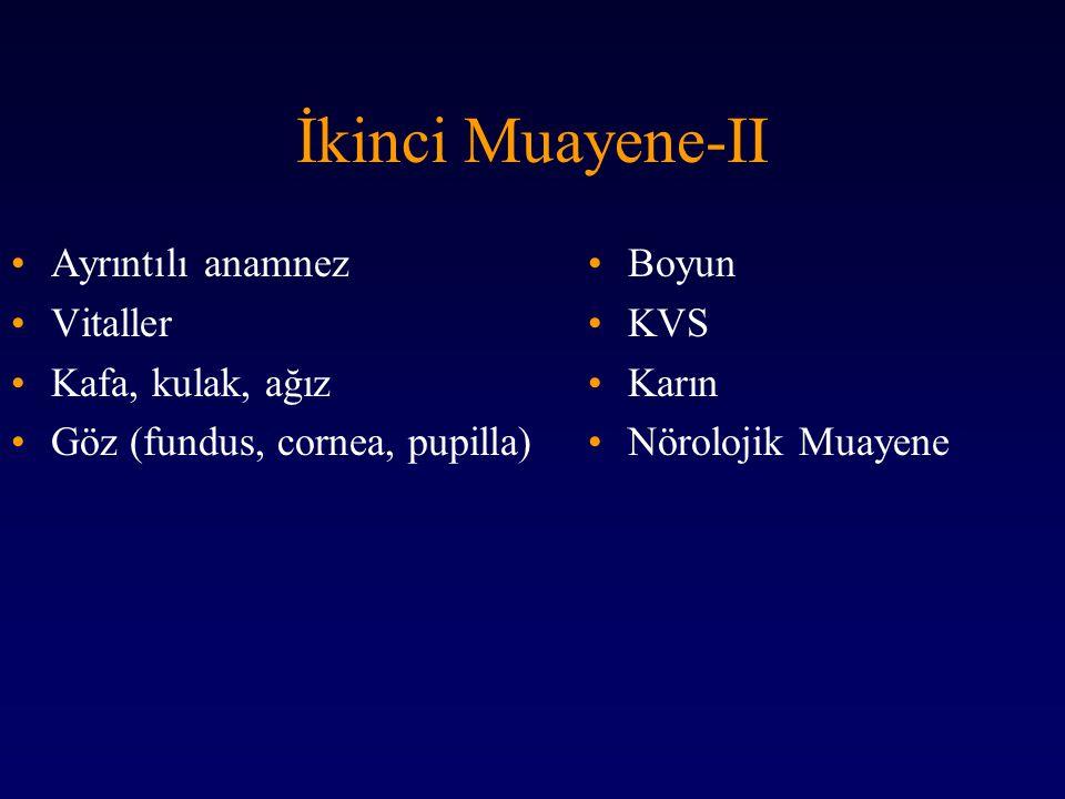 İkinci Muayene-II Ayrıntılı anamnez Vitaller Kafa, kulak, ağız