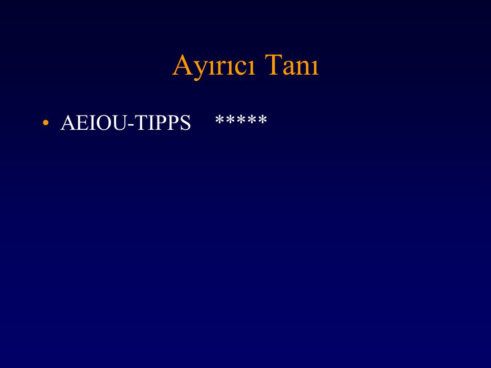 Ayırıcı Tanı AEIOU-TIPPS *****