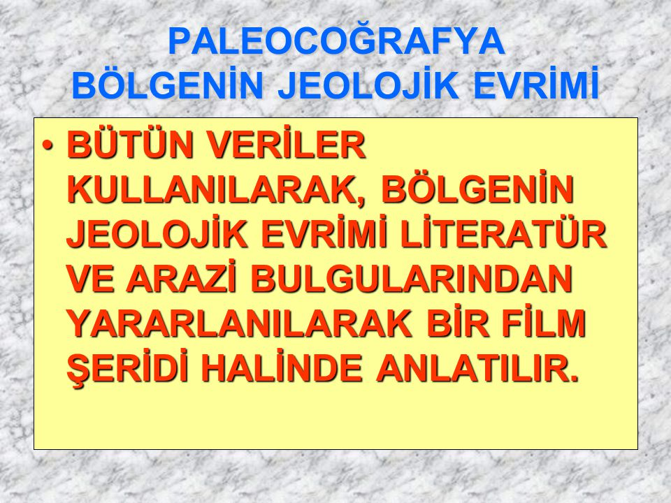 PALEOCOĞRAFYA BÖLGENİN JEOLOJİK EVRİMİ