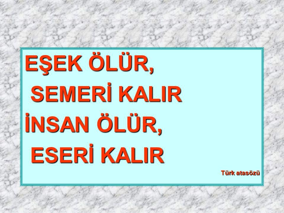 EŞEK ÖLÜR, SEMERİ KALIR İNSAN ÖLÜR, ESERİ KALIR Türk atasözü