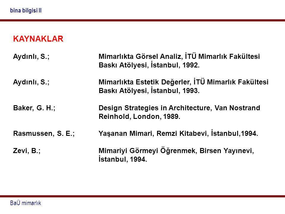 bina bilgisi II KAYNAKLAR. Aydınlı, S.; Mimarlıkta Görsel Analiz, İTÜ Mimarlık Fakültesi Baskı Atölyesi, İstanbul, 1992.