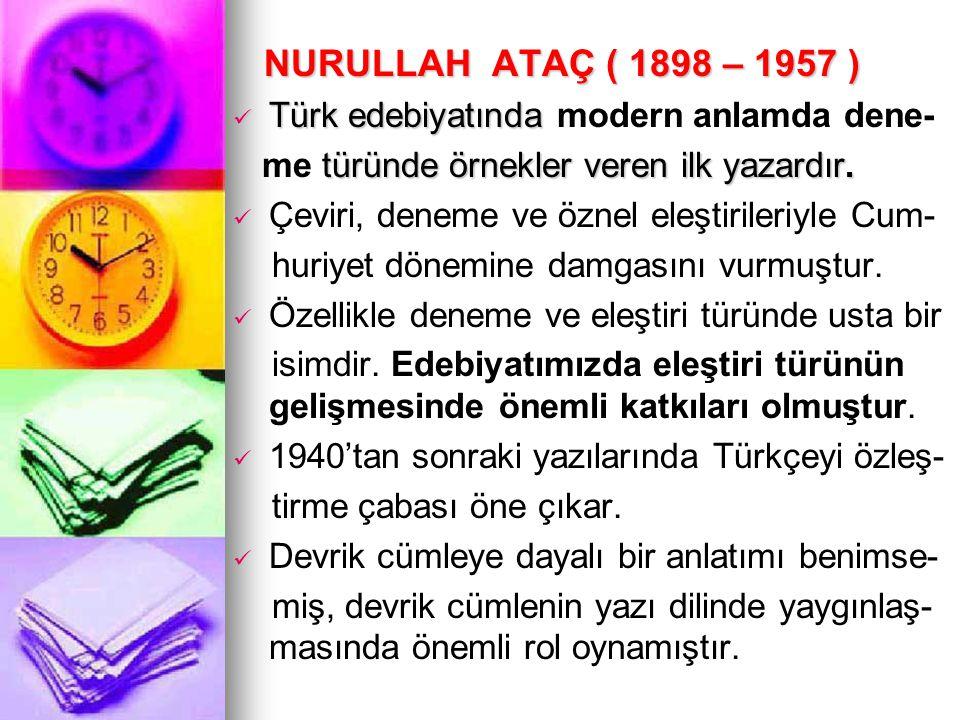 NURULLAH ATAÇ ( 1898 – 1957 ) Türk edebiyatında modern anlamda dene-