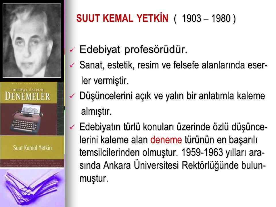 SUUT KEMAL YETKİN ( 1903 – 1980 ) Edebiyat profesörüdür. Sanat, estetik, resim ve felsefe alanlarında eser-