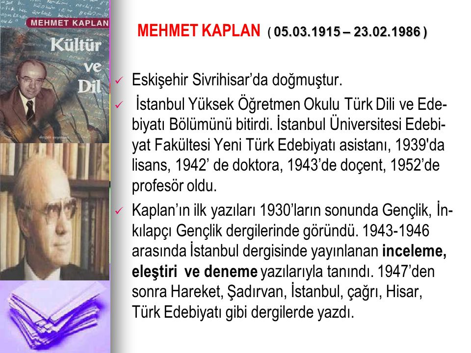 MEHMET KAPLAN ( 05.03.1915 – 23.02.1986 ) Eskişehir Sivrihisar'da doğmuştur.