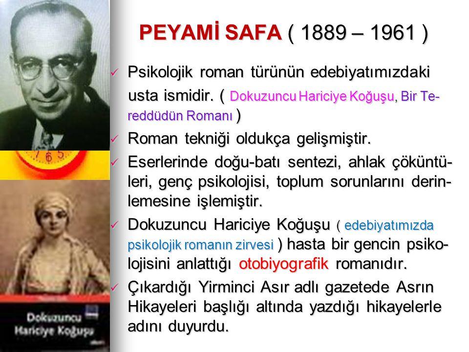 PEYAMİ SAFA ( 1889 – 1961 ) Psikolojik roman türünün edebiyatımızdaki