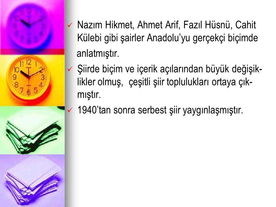 Nazım Hikmet, Ahmet Arif, Fazıl Hüsnü, Cahit Külebi gibi şairler Anadolu'yu gerçekçi biçimde