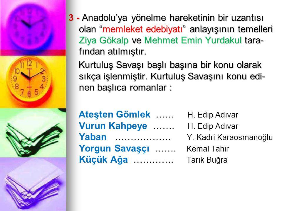 3 - Anadolu'ya yönelme hareketinin bir uzantısı olan memleket edebiyatı anlayışının temelleri Ziya Gökalp ve Mehmet Emin Yurdakul tara-fından atılmıştır.