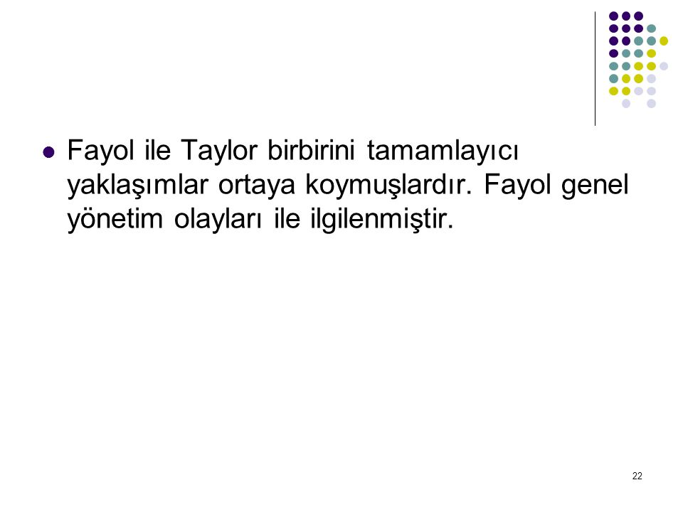 Fayol ile Taylor birbirini tamamlayıcı yaklaşımlar ortaya koymuşlardır