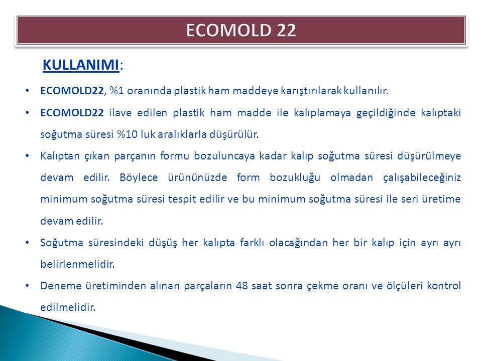 ECOMOLD 22 KULLANIMI: ECOMOLD22, %1 oranında plastik ham maddeye karıştırılarak kullanılır.