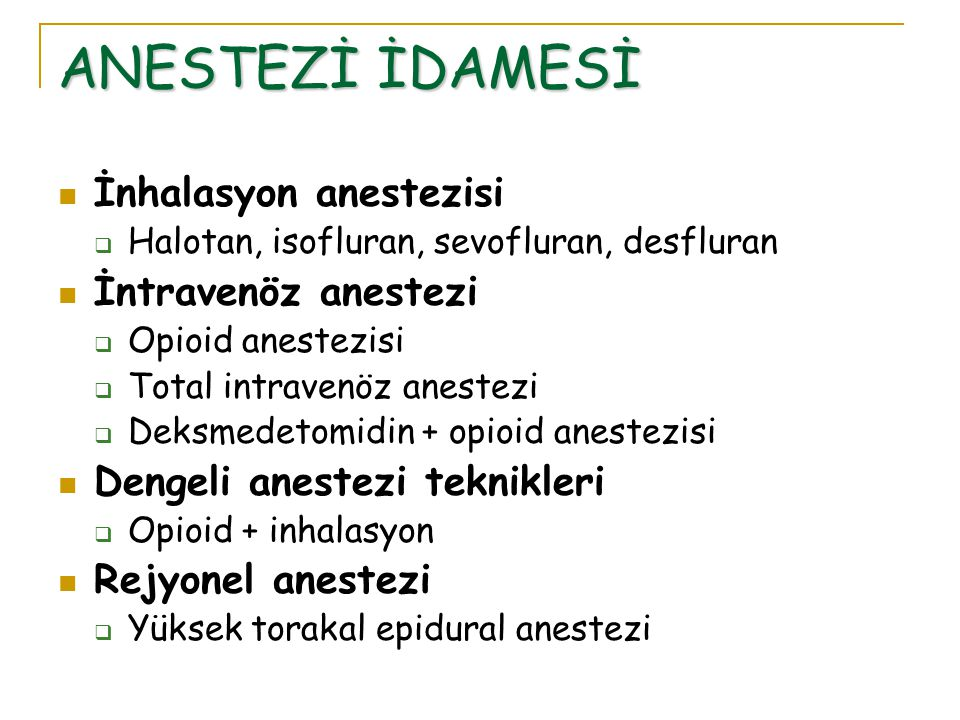ANESTEZİ İDAMESİ İnhalasyon anestezisi İntravenöz anestezi