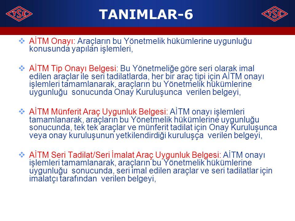 TANIMLAR-6 AİTM Onayı: Araçların bu Yönetmelik hükümlerine uygunluğu konusunda yapılan işlemleri,