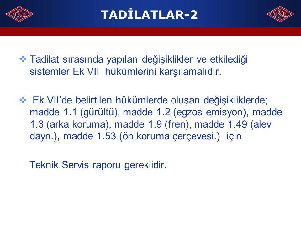 TADİLATLAR-2 Tadilat sırasında yapılan değişiklikler ve etkilediği sistemler Ek VII hükümlerini karşılamalıdır.