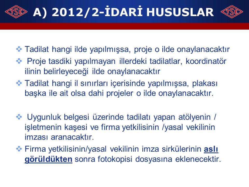 A) 2012/2-İDARİ HUSUSLAR Tadilat hangi ilde yapılmışsa, proje o ilde onaylanacaktır.