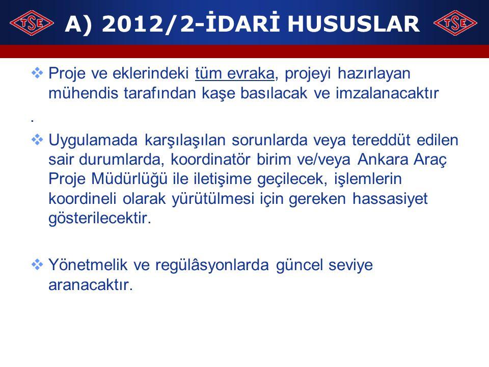 A) 2012/2-İDARİ HUSUSLAR Proje ve eklerindeki tüm evraka, projeyi hazırlayan mühendis tarafından kaşe basılacak ve imzalanacaktır.