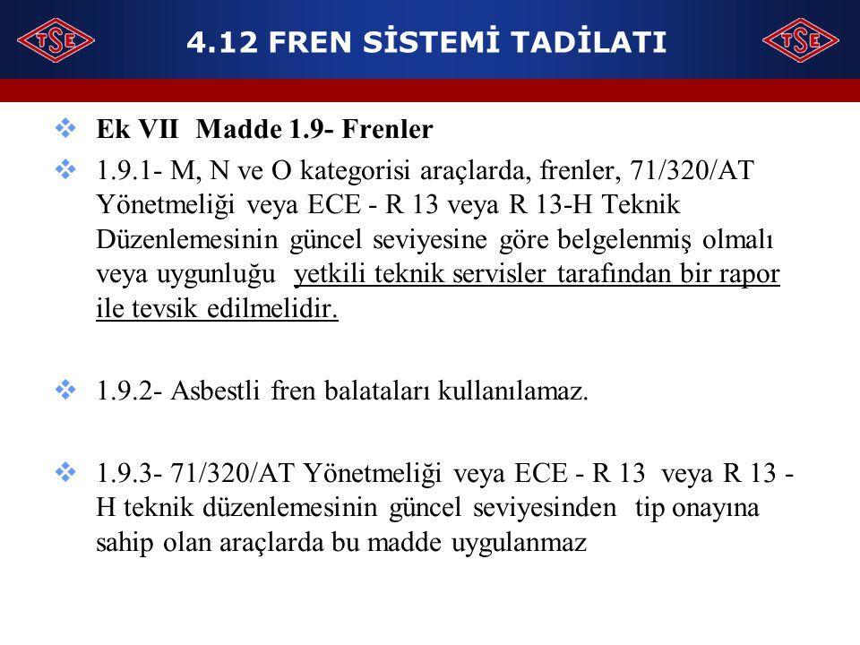 4.12 FREN SİSTEMİ TADİLATI Ek VII Madde 1.9- Frenler.