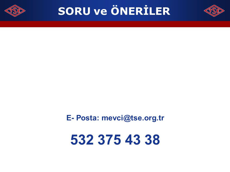 E- Posta: mevci@tse.org.tr